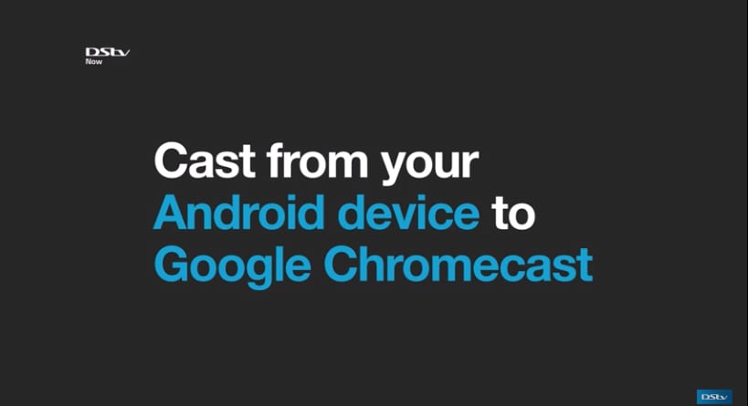 How to cast DStv Now from your Android Device to Google Chromecast